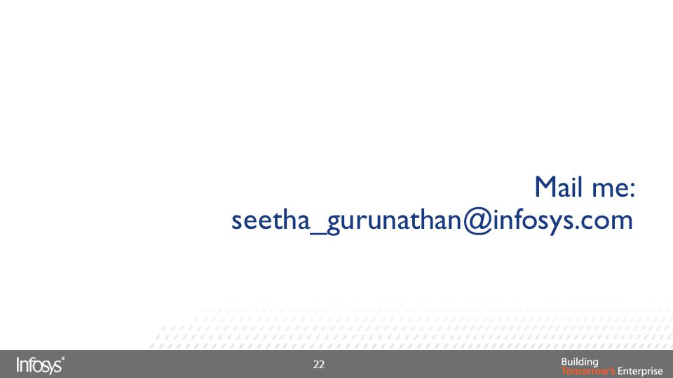 Mail me: seetha_gurunathan@infosys.com 22