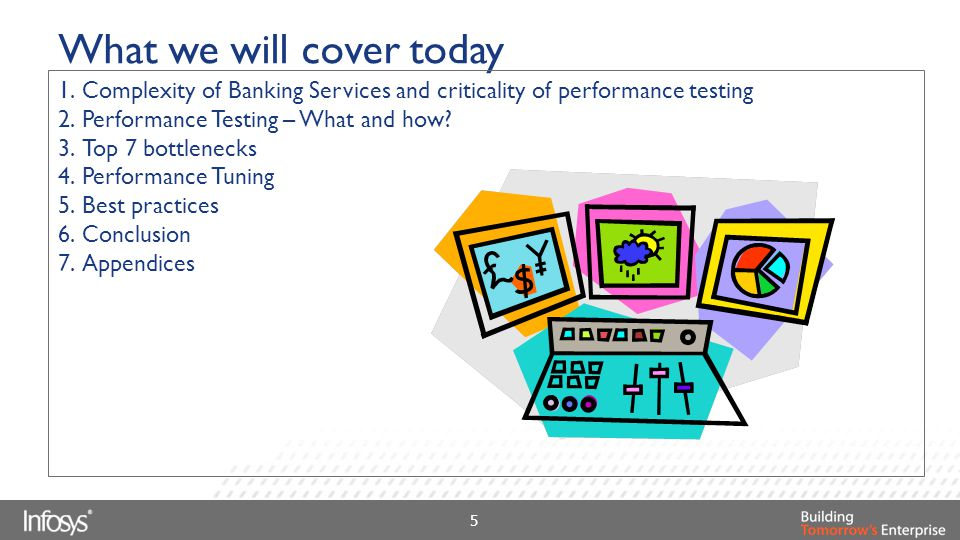 What we will cover today 1.Complexity of Banking Services and criticality of performance testing 2.Performance Testing – What and how? 3.Top 7 bottlen