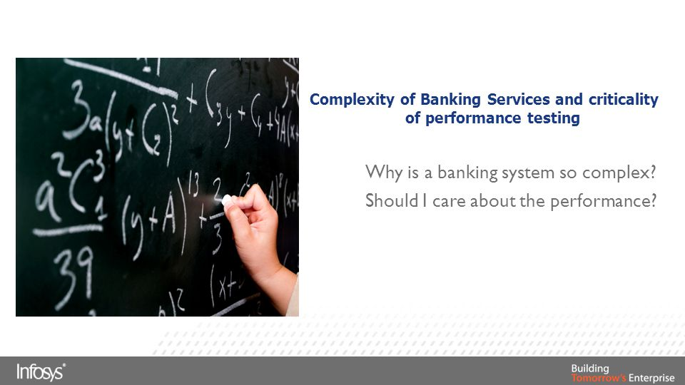 Complexity of Banking Services and criticality of performance testing Why is a banking system so complex? Should I care about the performance?