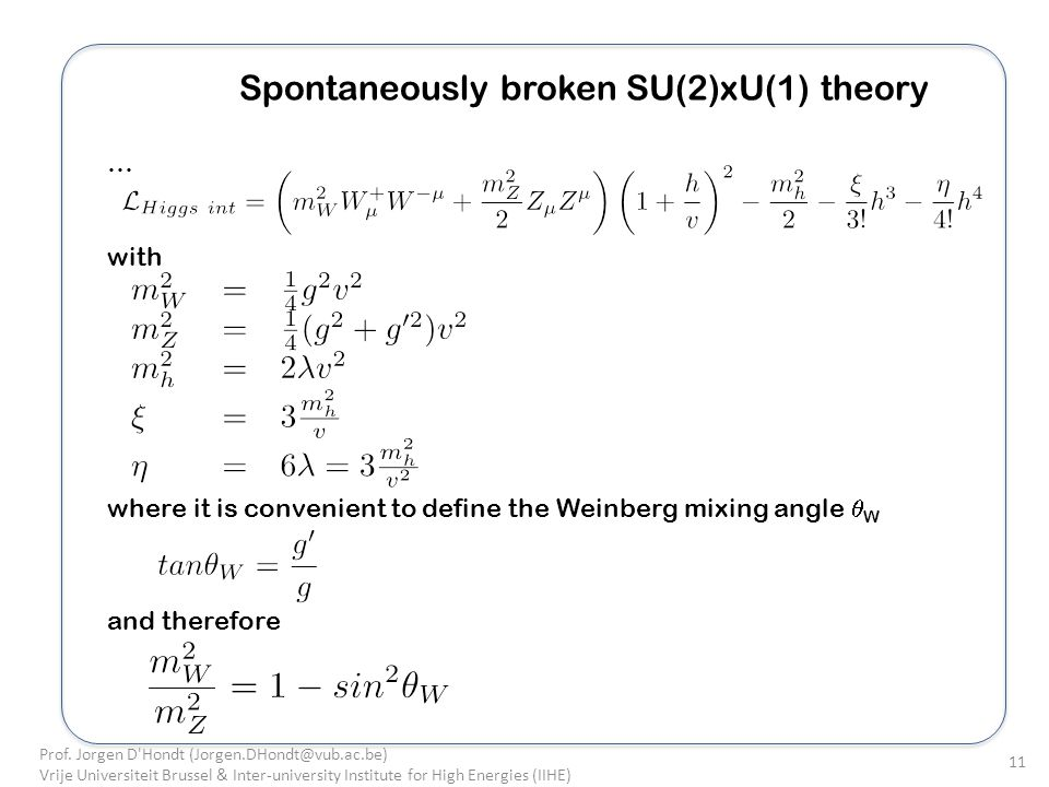 Spontaneously broken SU(2)xU(1) theory … with where it is convenient to define the Weinberg mixing angle W and therefore Prof.
