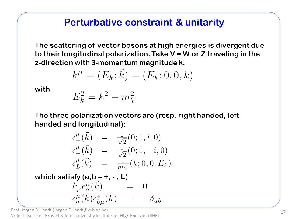 Perturbative constraint & unitarity The scattering of vector bosons at high energies is divergent due to their longitudinal polarization.
