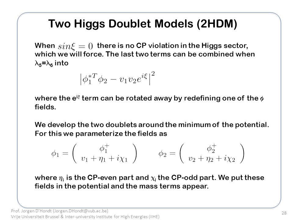 Two Higgs Doublet Models (2HDM) When there is no CP violation in the Higgs sector, which we will force.