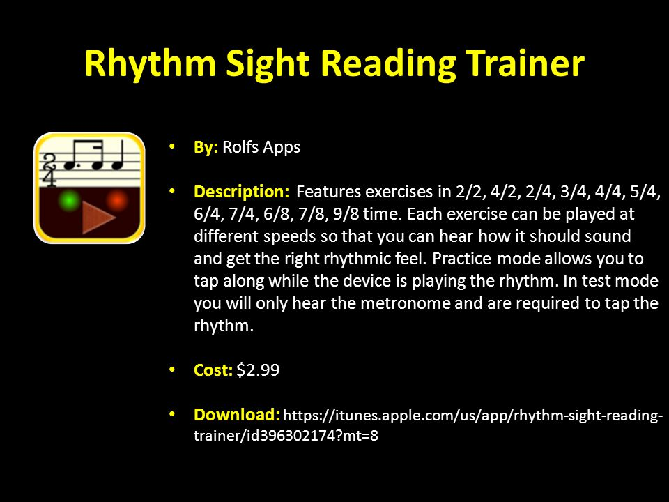 Rhythm Sight Reading Trainer By: Rolfs Apps Description: Features exercises in 2/2, 4/2, 2/4, 3/4, 4/4, 5/4, 6/4, 7/4, 6/8, 7/8, 9/8 time.