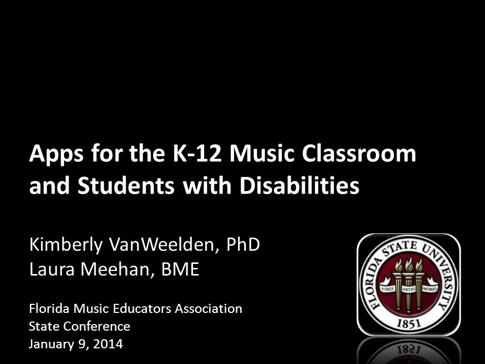 Apps for the K-12 Music Classroom and Students with Disabilities Kimberly VanWeelden, PhD Laura Meehan, BME Florida Music Educators Association State Conference January 9, 2014