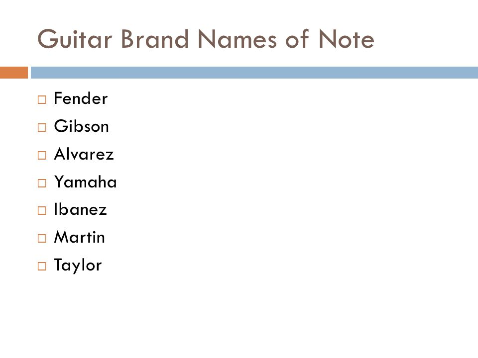 Guitar Brand Names of Note Fender Gibson Alvarez Yamaha Ibanez Martin Taylor