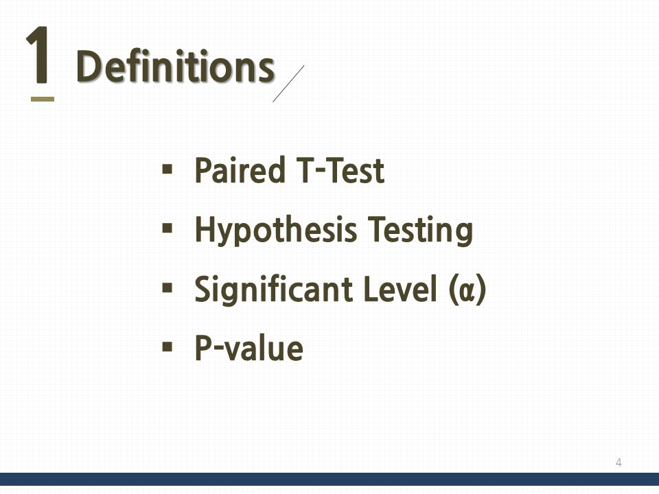 1 Definitions Paired T-Test Hypothesis Testing Significant Level (α) P-value 4
