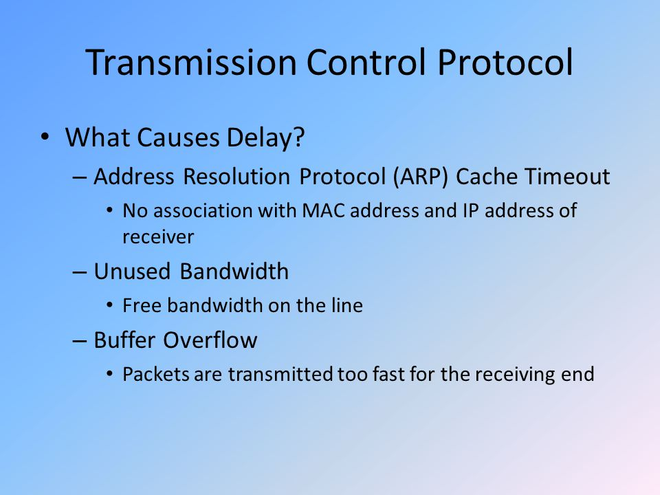 Transmission Control Protocol What Causes Delay? – Address Resolution Protocol (ARP) Cache Timeout No association with MAC address and IP address of r