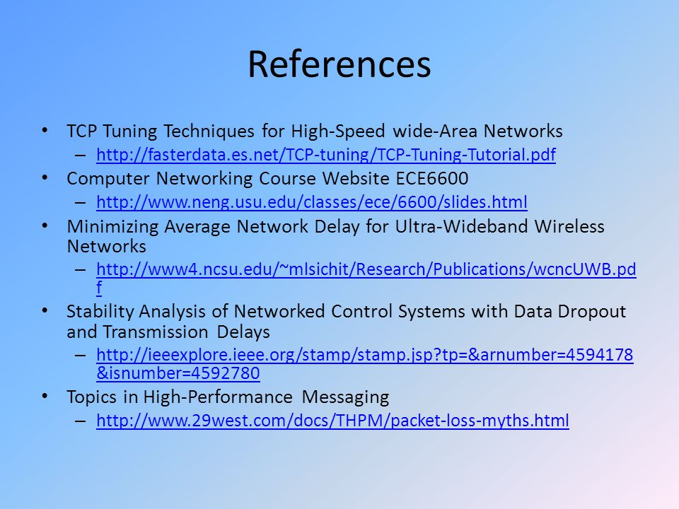 References TCP Tuning Techniques for High-Speed wide-Area Networks – http://fasterdata.es.net/TCP-tuning/TCP-Tuning-Tutorial.pdf http://fasterdata.es.