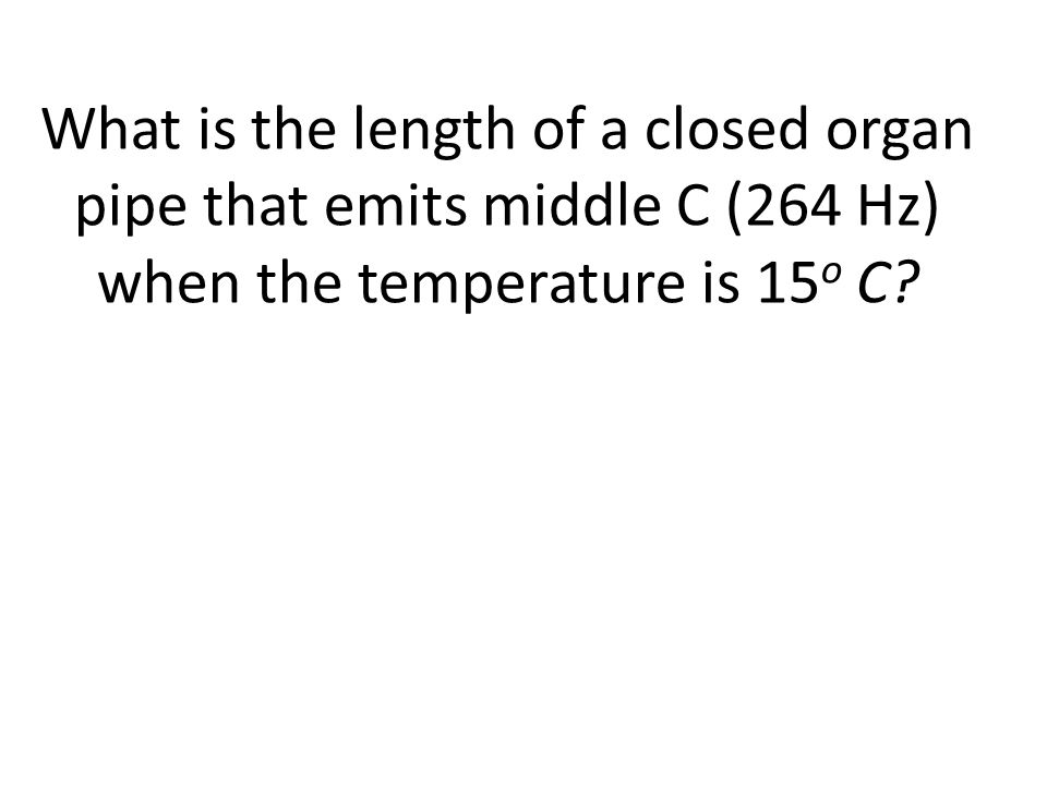 What is the length of a closed organ pipe that emits middle C (264 Hz) when the temperature is 15 o C