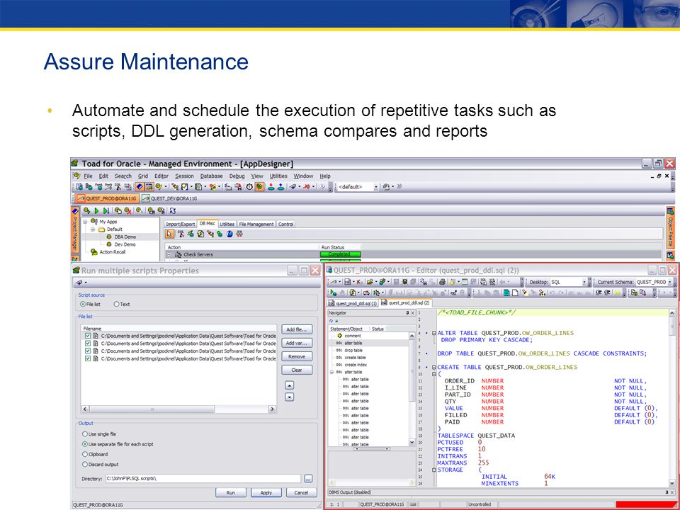 Automate and schedule the execution of repetitive tasks such as scripts, DDL generation, schema compares and reports Assure Maintenance