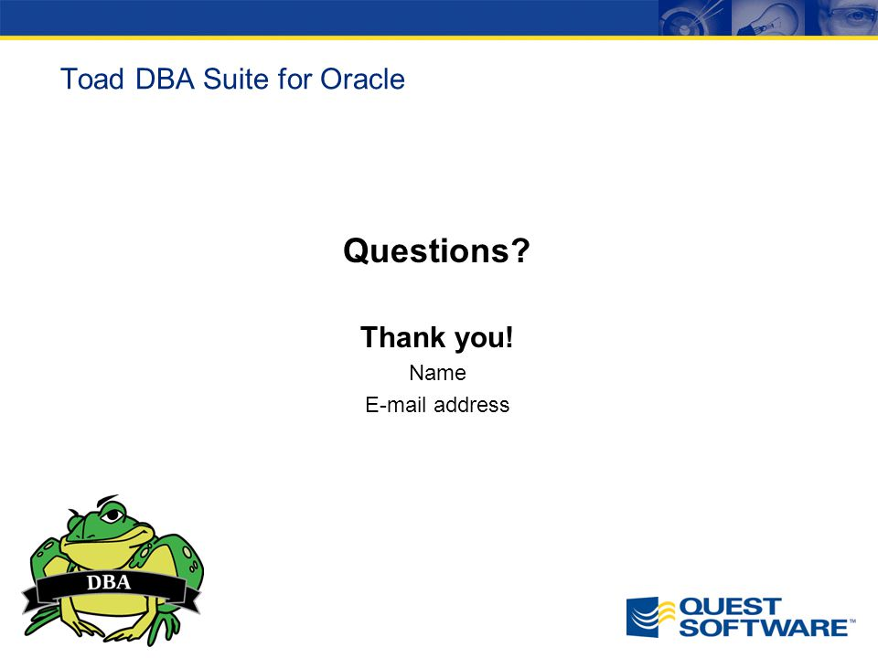 Toad DBA Suite for Oracle Questions? Thank you! Name E-mail address