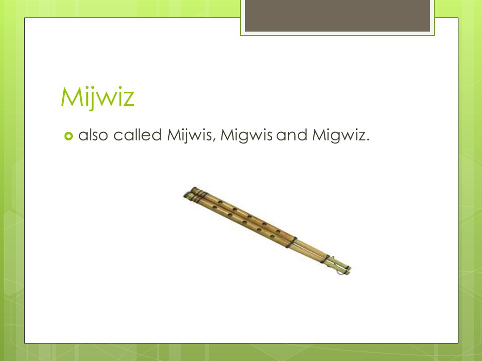 Mijwiz also called Mijwis, Migwis and Migwiz.