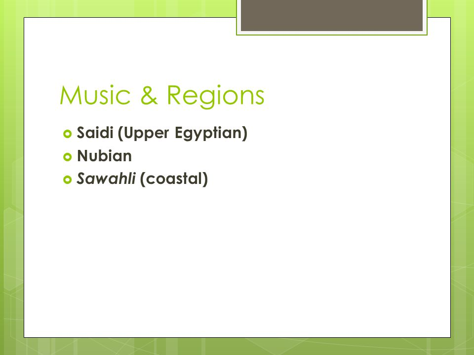 Music & Regions Saidi (Upper Egyptian) Nubian Sawahli (coastal)