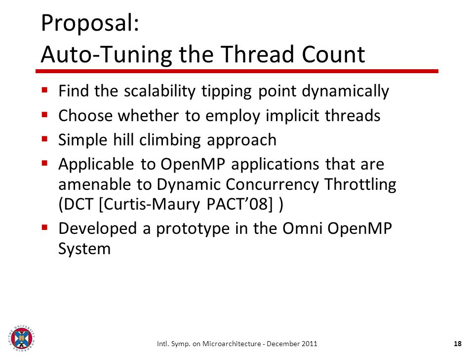 18 Proposal: Auto-Tuning the Thread Count Find the scalability tipping point dynamically Choose whether to employ implicit threads Simple hill climbin