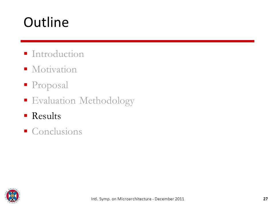 27 Outline Introduction Motivation Proposal Evaluation Methodology Results Conclusions