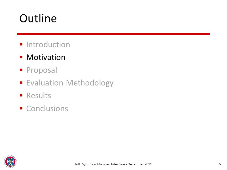Intl. Symp. on Microarchitecture - December 20115 Outline Introduction Motivation Proposal Evaluation Methodology Results Conclusions