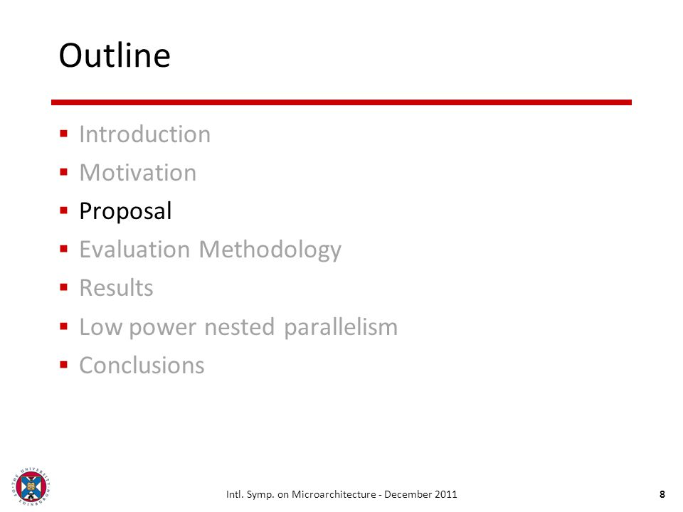 Intl. Symp. on Microarchitecture - December 20118 Outline Introduction Motivation Proposal Evaluation Methodology Results Low power nested parallelism