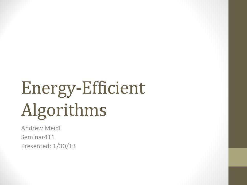 Energy-Efficient Algorithms Andrew Meidl Seminar411 Presented: 1/30/13