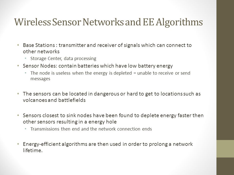 Types of Energy-Efficient Algorithms EE Routing Algorithms A Leaping Based Algorithm Coal Mine: helps with safety measures EE Cluster Algorithms Level-based and Time-based clustering Algorithm in WSN EE Scheduling Algorithms Pinwheel Scheduling Algorithm (PSA): Wireless Data Broadcasting And numerous others