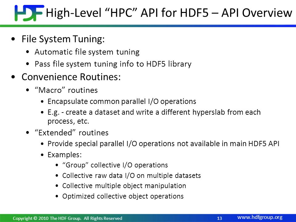 www.hdfgroup.org 13 File System Tuning: Automatic file system tuning Pass file system tuning info to HDF5 library Convenience Routines: Macro routines Encapsulate common parallel I/O operations E.g.