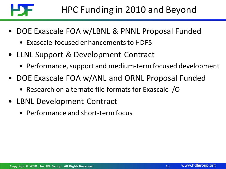 www.hdfgroup.org 15 DOE Exascale FOA w/LBNL & PNNL Proposal Funded Exascale-focused enhancements to HDF5 LLNL Support & Development Contract Performan