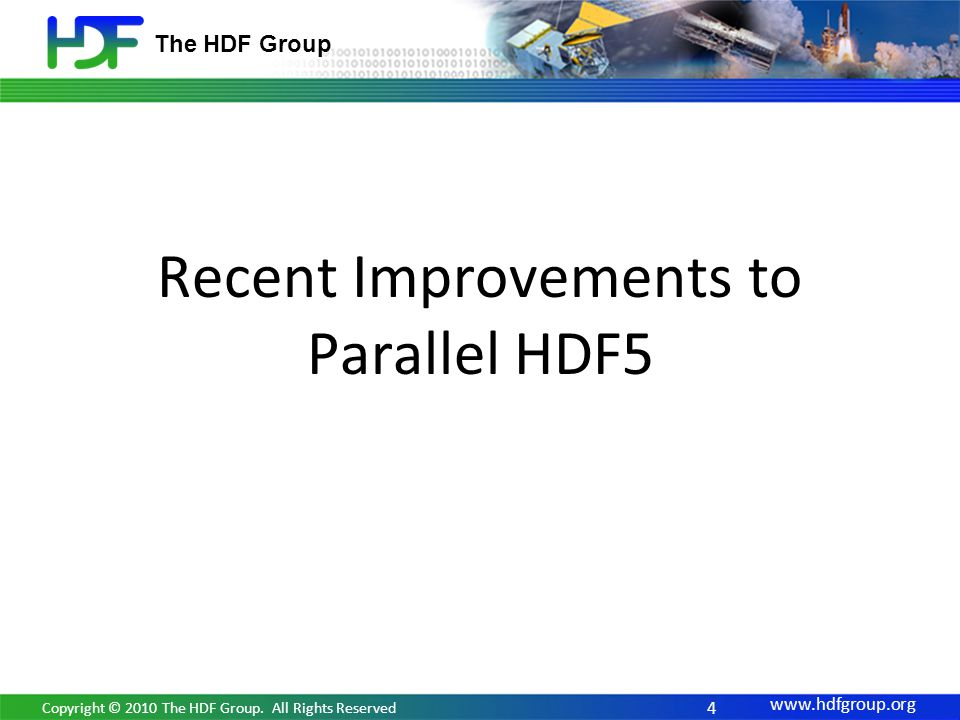 www.hdfgroup.org The HDF Group Recent Improvements to Parallel HDF5 4 Copyright © 2010 The HDF Group. All Rights Reserved