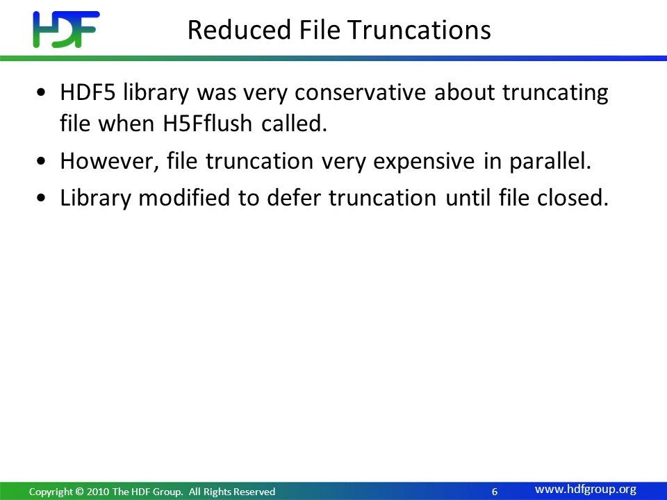 www.hdfgroup.org Reduced File Truncations HDF5 library was very conservative about truncating file when H5Fflush called. However, file truncation very