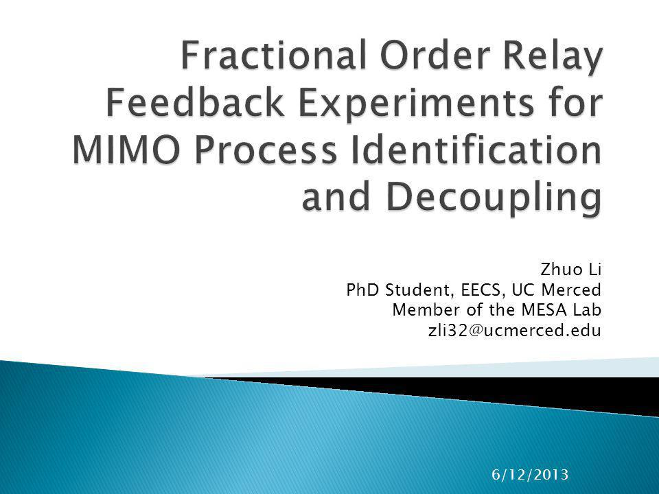 Outlines Background Identification – The relay feedback technique – relay meets fractional calculus – relay meets fractional order systems Decoupling – The experiment platform – When decoupling meet fractional order systems Some random thinking 2