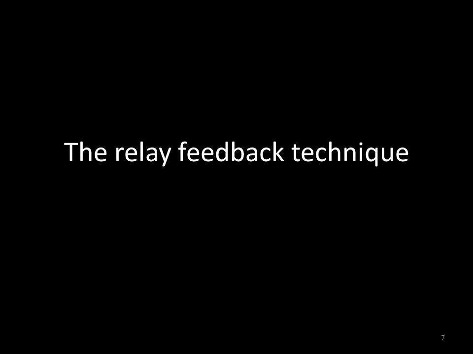 The relay feedback technique 7