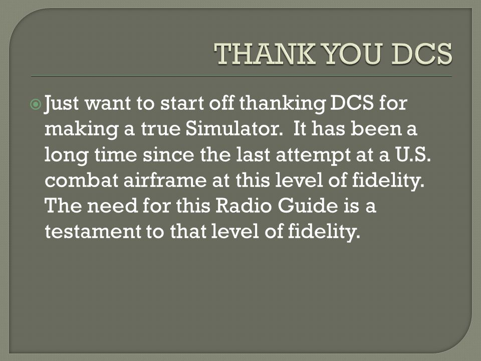 Just want to start off thanking DCS for making a true Simulator.