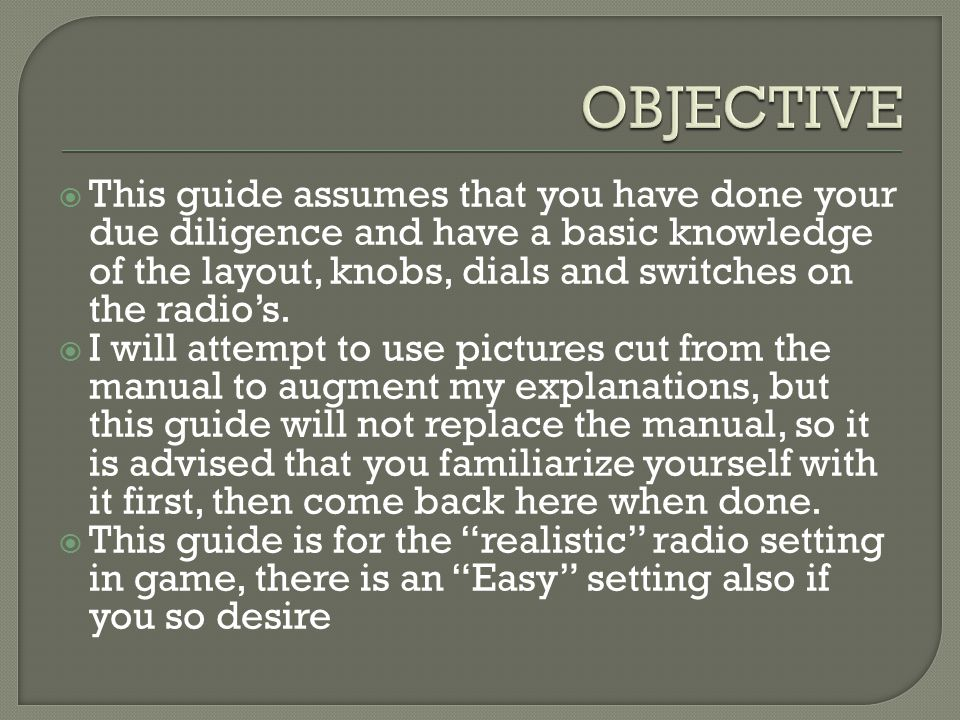 This guide assumes that you have done your due diligence and have a basic knowledge of the layout, knobs, dials and switches on the radios.