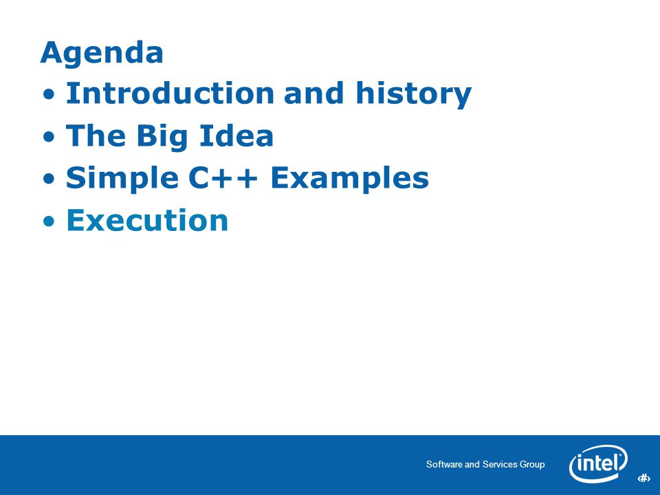 51 Software and Services Group 51 Introduction and history The Big Idea Simple C++ Examples Execution Agenda