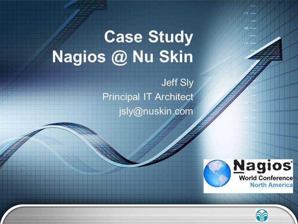 Jeff Sly Principal IT Architect jsly@nuskin.com Case Study Nagios @ Nu Skin