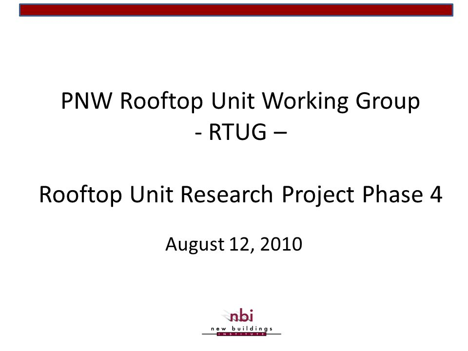 PNW Rooftop Unit Working Group - RTUG – Rooftop Unit Research Project Phase 4 August 12, 2010