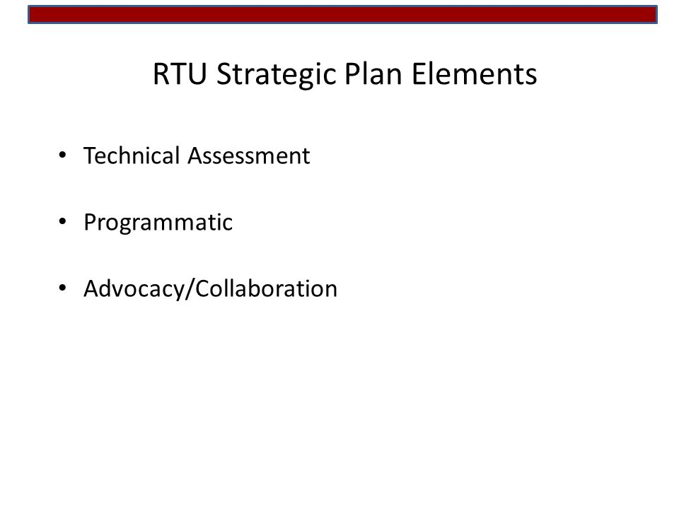 RTU Strategic Plan Elements Technical Assessment Programmatic Advocacy/Collaboration