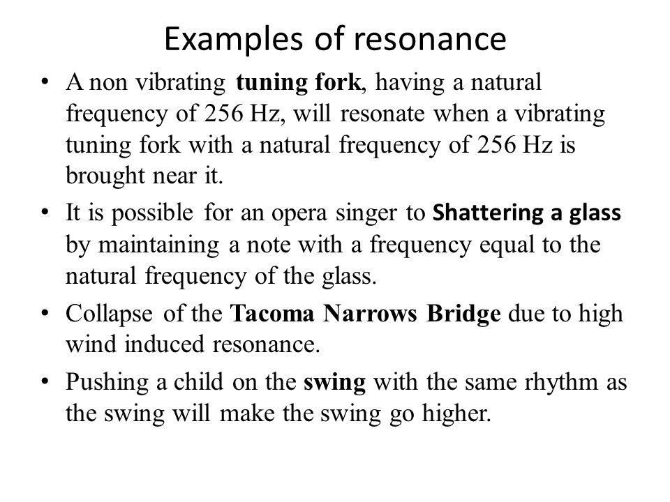 Vibration at natural frequency produces resonance Resonance - when one object vibrating at the same natural frequency of a second object forces that s