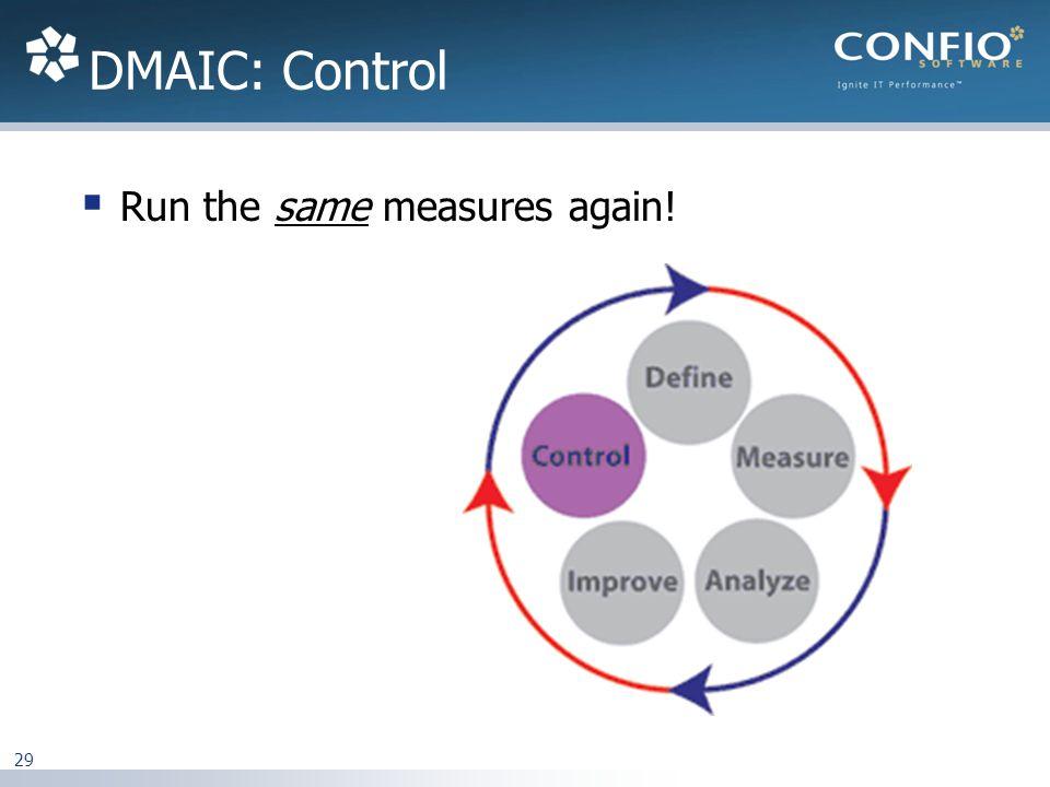 DMAIC: Control Run the same measures again! 29