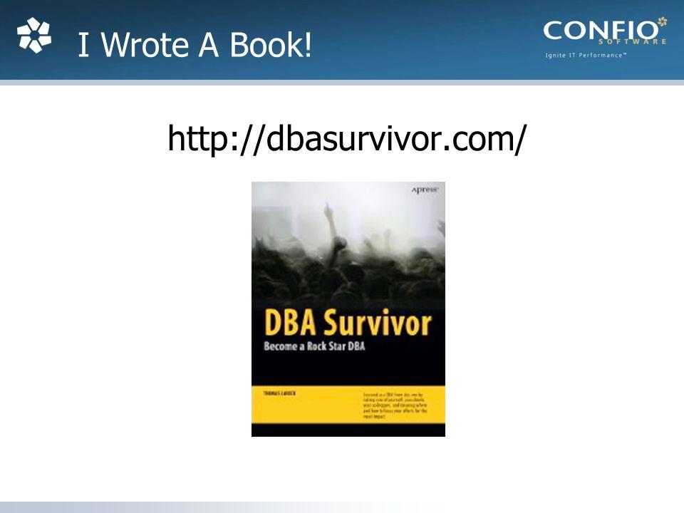 http://dbasurvivor.com/ I Wrote A Book!