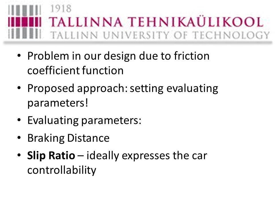 Problem in our design due to friction coefficient function Proposed approach: setting evaluating parameters.