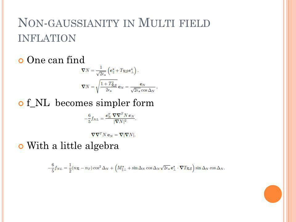 N ON - GAUSSIANITY IN M ULTI FIELD INFLATION One can find f_NL becomes simpler form With a little algebra