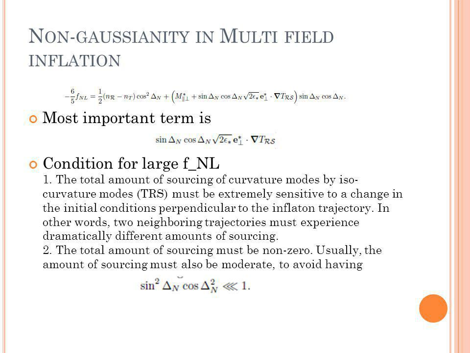 N ON - GAUSSIANITY IN M ULTI FIELD INFLATION Most important term is Condition for large f_NL 1.