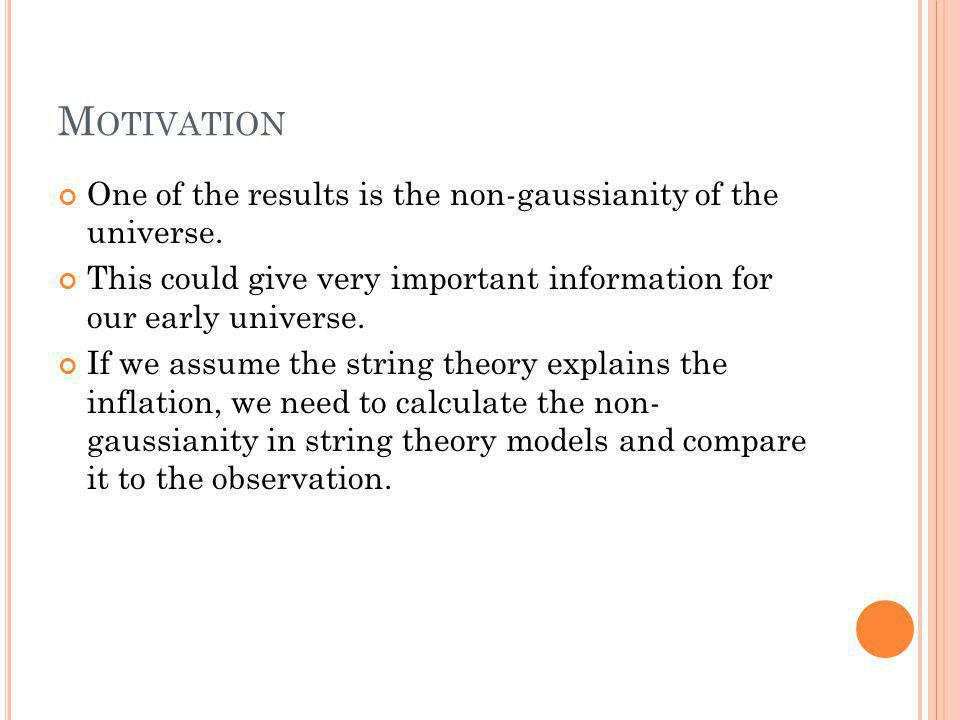 M OTIVATION One of the results is the non-gaussianity of the universe.
