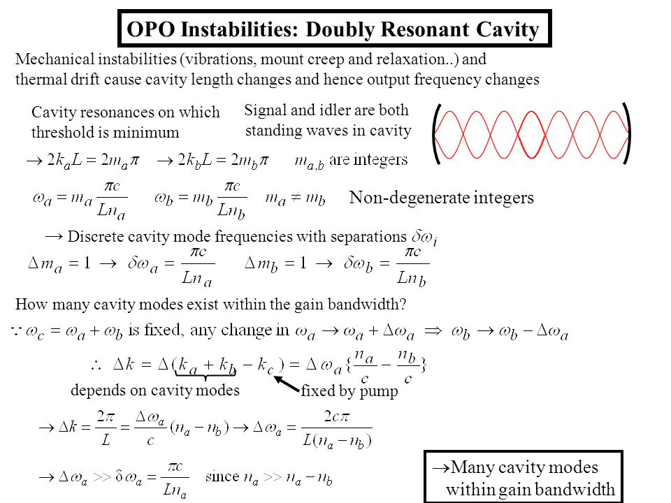 fixed by pump depends on cavity modes OPO Instabilities: Doubly Resonant Cavity Mechanical instabilities (vibrations, mount creep and relaxation..) an