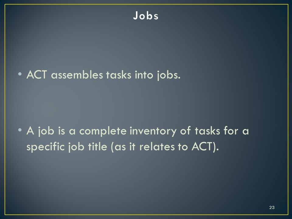 ACT assembles tasks into jobs.