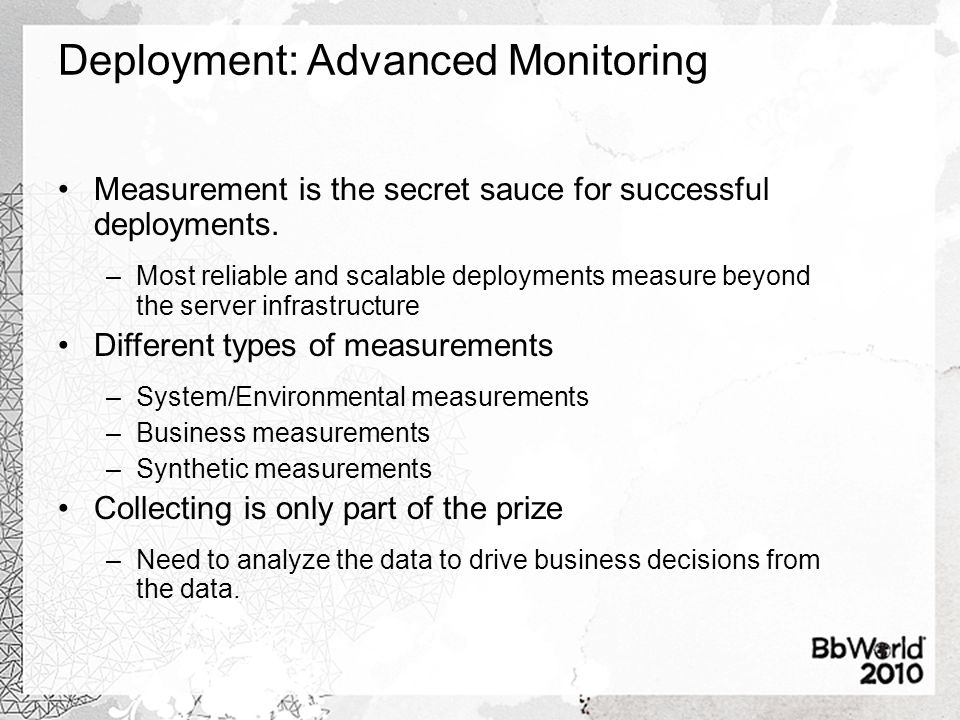 Deployment: Advanced Monitoring Measurement is the secret sauce for successful deployments. –Most reliable and scalable deployments measure beyond the