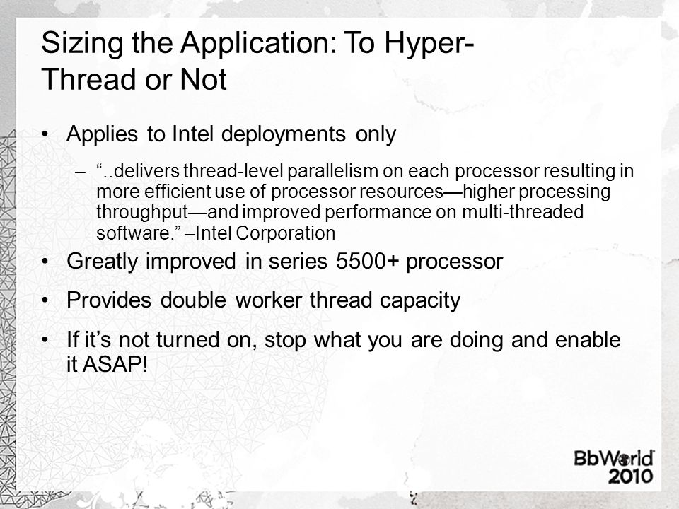 Sizing the Application: To Hyper- Thread or Not Applies to Intel deployments only –..delivers thread-level parallelism on each processor resulting in