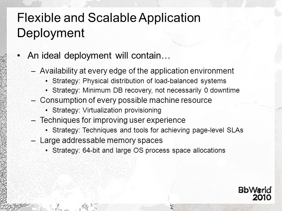 Flexible and Scalable Application Deployment An ideal deployment will contain… –Minimum Storage Recovery Time Strategy: Enterprise storage with Snapshot capabilities –Advanced monitoring for operations and planning Strategy: Measurement tools and analytics –Automation…Automation…Automation Strategy: Investment in repeatable, reliable automated processes.