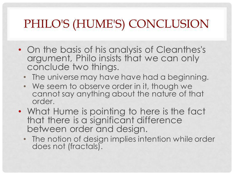 PHILO S (HUME S) CONCLUSION On the basis of his analysis of Cleanthes s argument, Philo insists that we can only conclude two things.