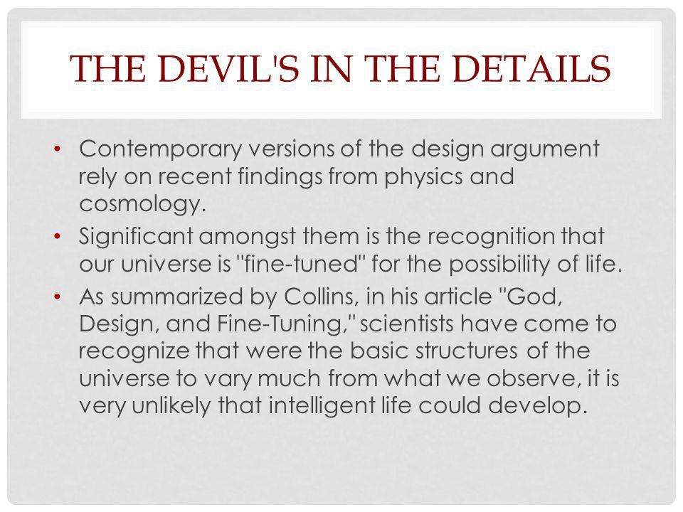 THE DEVIL S IN THE DETAILS Contemporary versions of the design argument rely on recent findings from physics and cosmology.