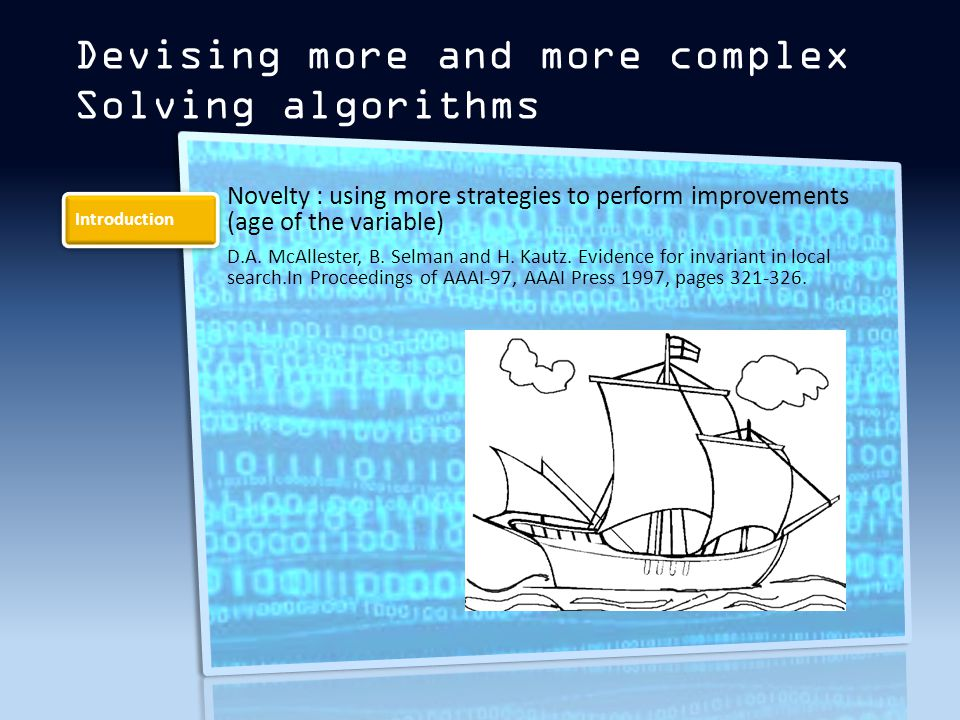 Introduction Devising more and more complex Solving algorithms Novelty : using more strategies to perform improvements (age of the variable) D.A.